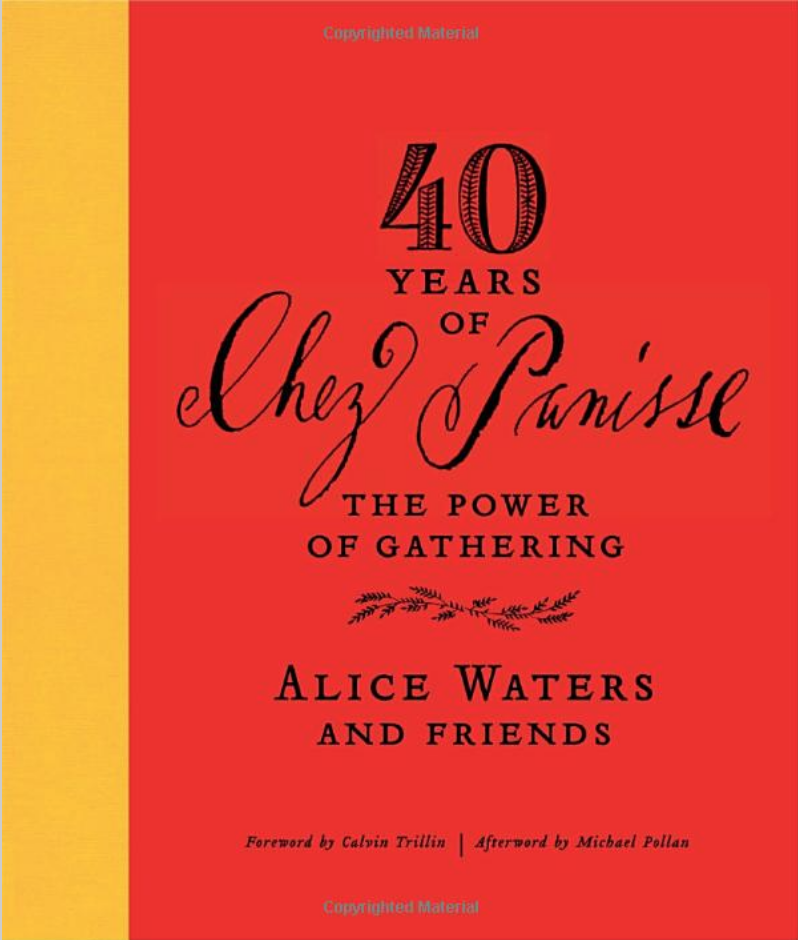 Forty Years of Chez Panisse: The Power of Gathering by Alice Waters - In Forty Years of Chez Panisse: The Power of Gathering, Alice takes readers on her journey from the humble and visionary beginnings of the restaurant, through its rise and the acclaim, to the Café and the influential Chez Panisse Foundation.