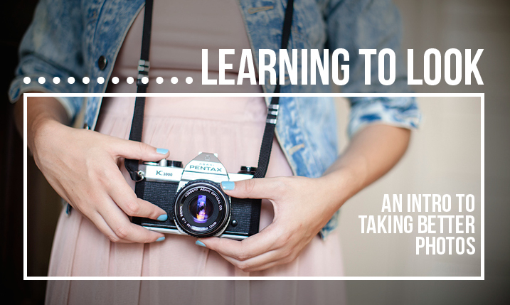 Learning to Look: An Intro to Taking Better Photos