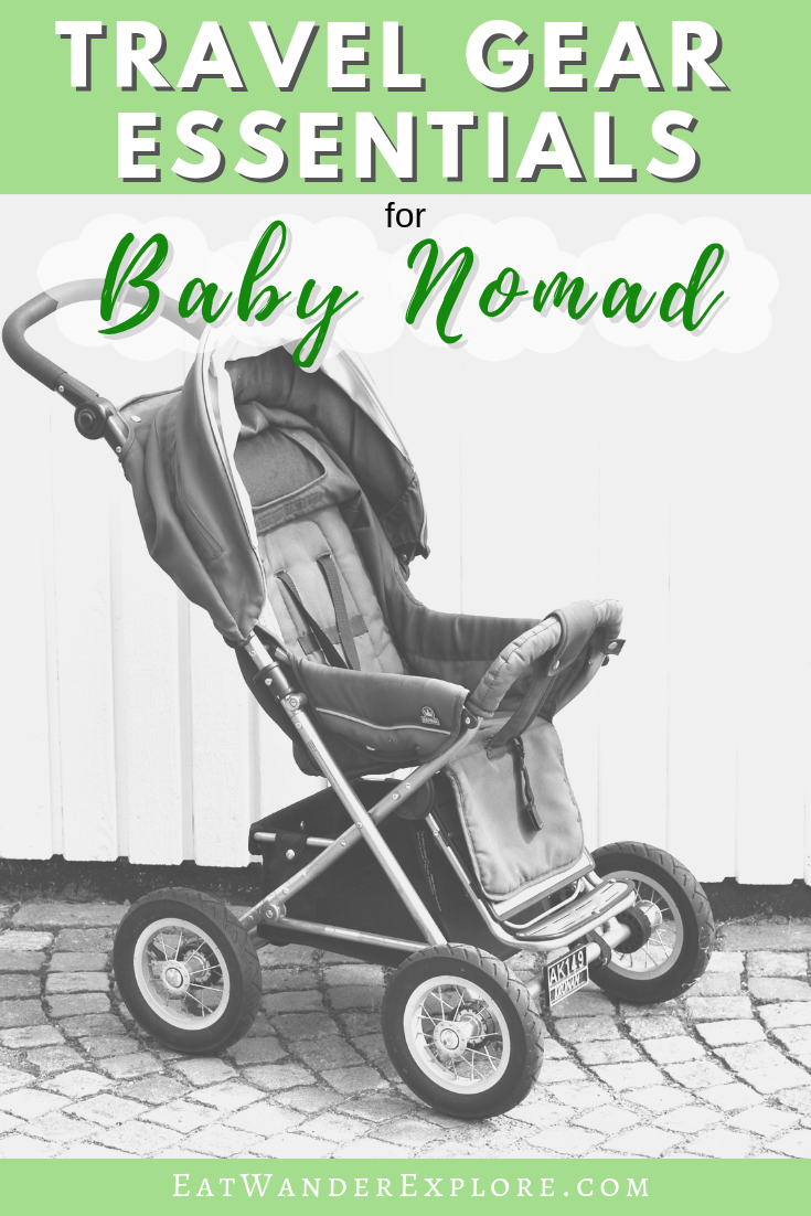 Baby Nomad - Travel Gear Essentials - EatWanderExplore