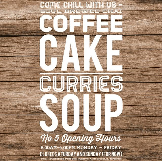 Come chill with us - SOUL BREWED CHAI COFFEE CAKE CURRIES SOUP  No 5 Opening Hours 9.00am-4.00pm Monday – Friday Closed Saturday and Sunday (for now) Open evenings for Gig Nights and Special Events