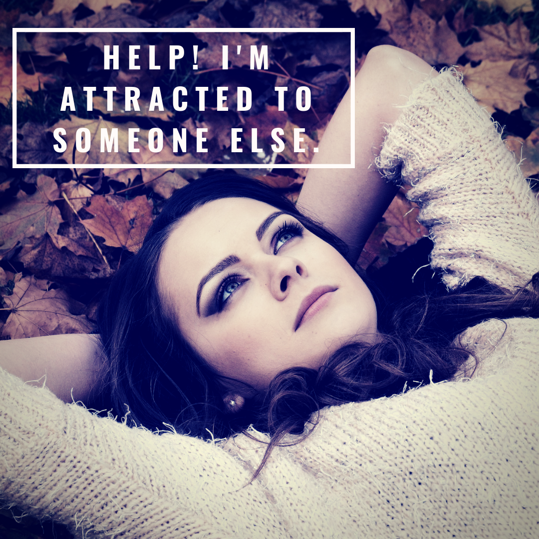 Help! I'm attracted to someone else..png