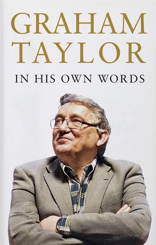 Graham TaylorIn His Own Words - Peloton Publishing | December 4 2017 | £19.99In His Own Words is the autobiography of former Lincoln City, Watford, Aston Villa, Wolves and England manager Graham Taylor.Written in the two years before he died in January 2017, the book tells the story of a life and career spent working with the people and the game he loved.It is an intimate and affectionate depiction of how English football changed during the forty years of his career, and a lasting portrait of a man whose humour and decent values saw him cherished by so many.