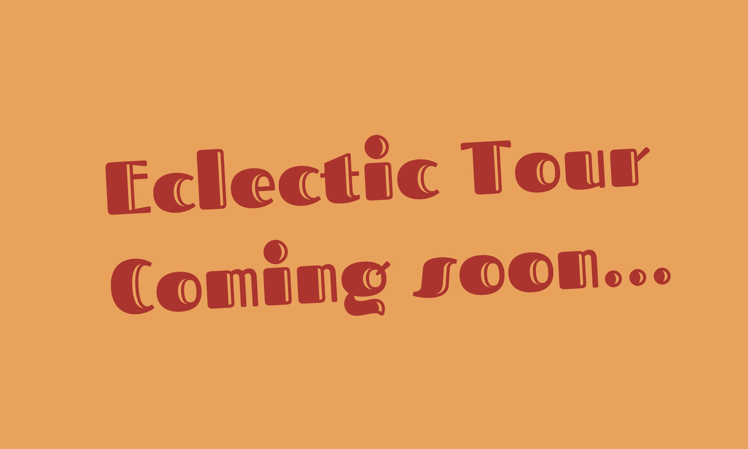 Eclectic Tour coming soon.jpeg