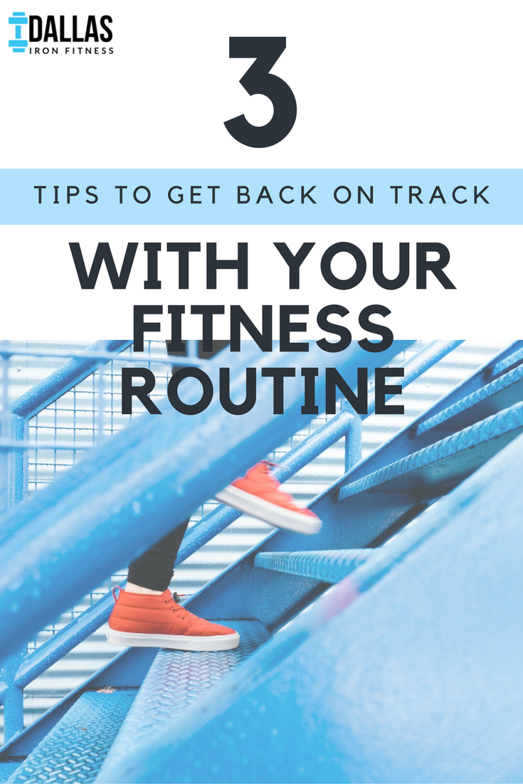Dallas Iron Fitness -- 3 Tips to Get Back on Track With Your Fitness Routine.png