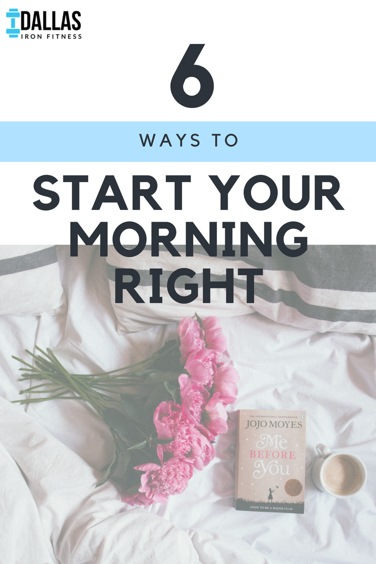 Dallas Iron Fitness -- 6 Ways to Start Your Morning Right.png