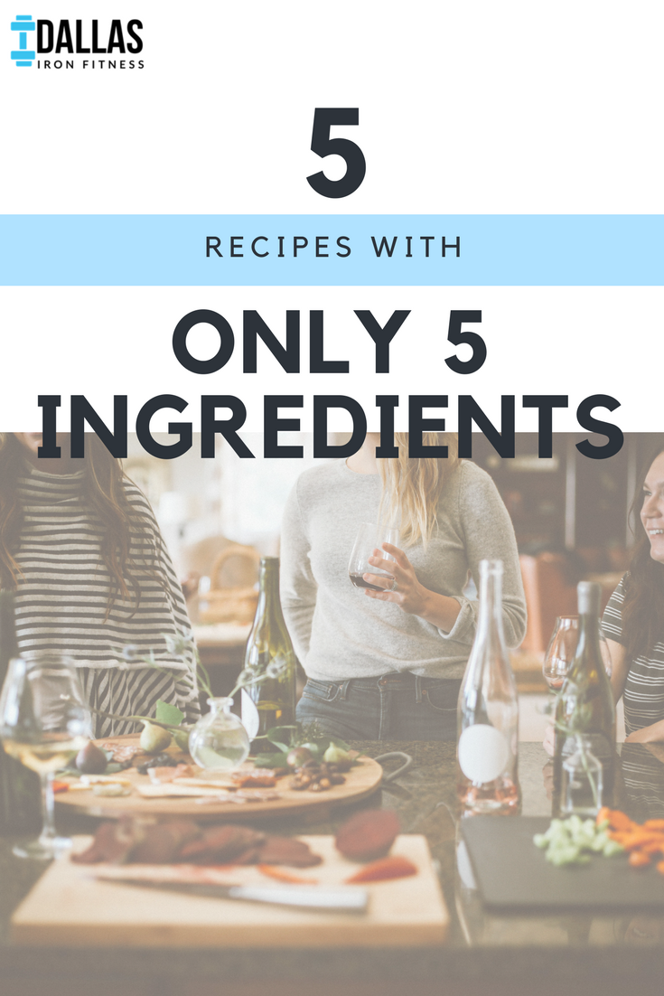 Dallas Iron Fitness -- 5 Recipes With Only 5 Ingredients.png