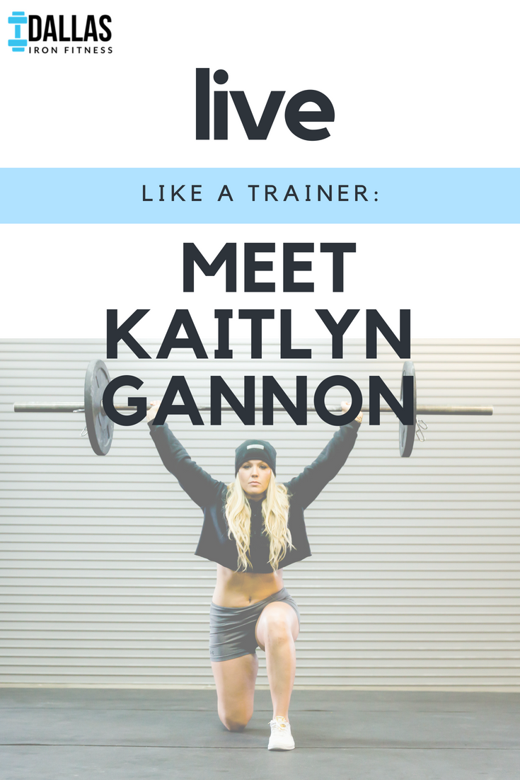 Dallas Iron Fitness -- Live Like A Trainer_ Meet Kaitlyn Gannon.png