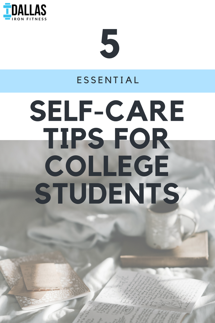 Dallas Iron Fitness -- 5 Essential Self-Care Tips for College Students.png