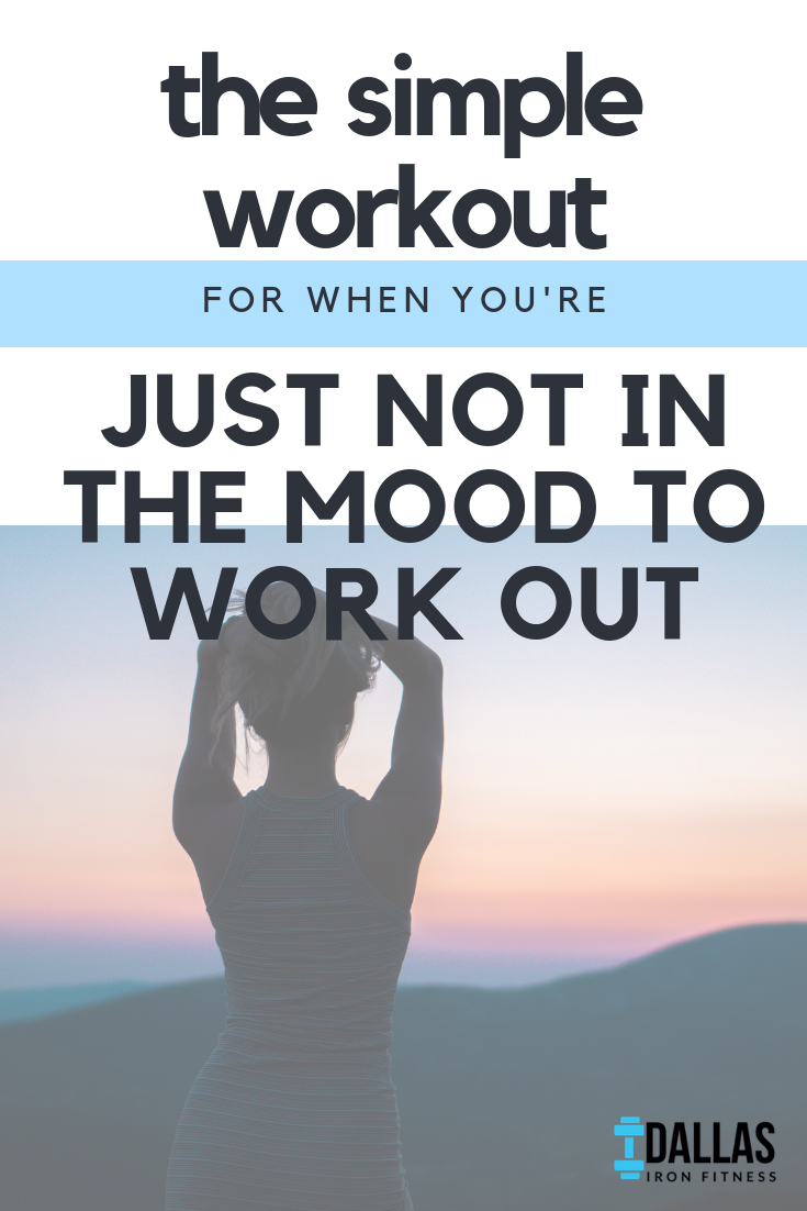 Dallas Iron Fitness -- The Simple Workout for When You're Just Not in the Mood to Work Out.png