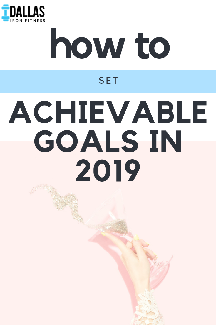 Dallas Iron Fitness -- How to Set Achievable Goals in 2019.png