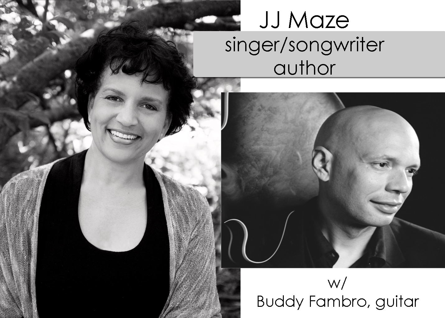 JJ Maze and Buddy Fambro - Jade J. Maze is a singer, composer, and educator that transplanted from the West Coast to Chicago in 1994. Her voice crosses many genres. Jade's debut memoir Walk Until Sunrise is described as