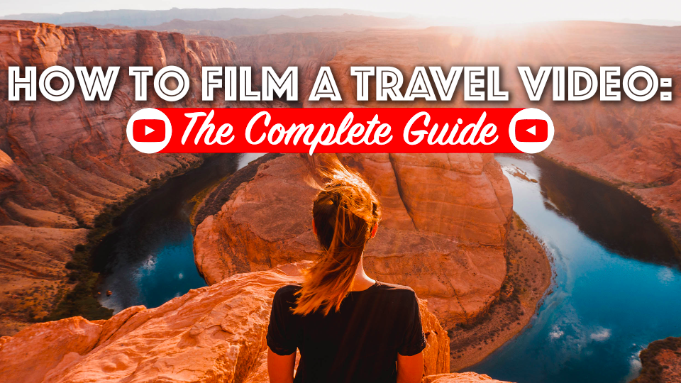 How to Film a Travel Video: The Complete Guide