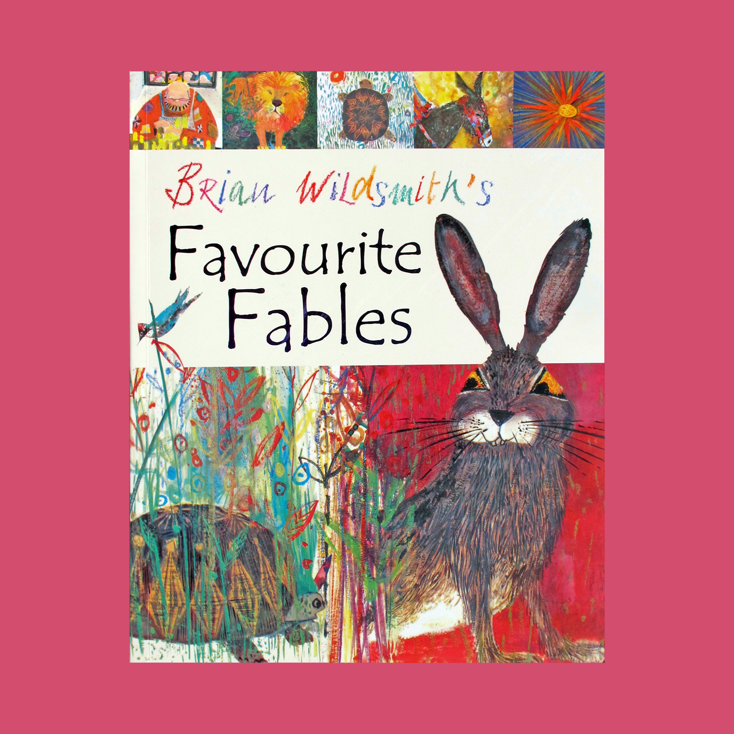 """FAVOURITE FABLES - A compilation of Brian's beautiful La Fontaine's fables from the 60s2008""""A lovely collection of five well-loved fables for parents and children to share simply retold and sumptuously illustrated by Brian Wildsmith, the internationally acclaimed picture-book writer and artist. We meet a boastful hare as he challenges a slow-and-steady tortoise to a race. We see how a bag of coins threatens to rob a simple shoemaker of his happiness. We discover that the Sun's gentle warmth is more than a match for the North Wind's bluster. We join a miller, a boy, and a donkey on their eventful journey. And we witness a little rat's kindness and courage in helping a mighty lion. These are lovely stories for adults to share with children over and over again.""""Lovereading4kids"""
