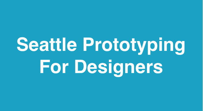 Seattle Prototyping for Designers - Meetup