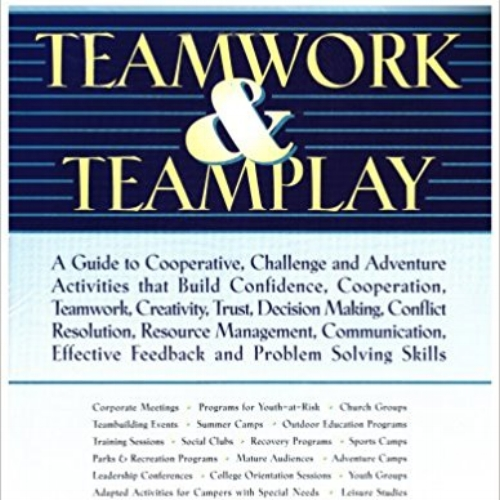 Teamwork and Teamplay - For those looking for teambuilding activities, check out this book by Jim Cain and Barry Jolliff