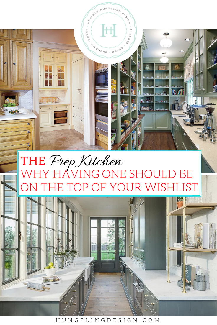 Why A Prep Kitchen Should Be On Your Wish List Heather Hungeling Design