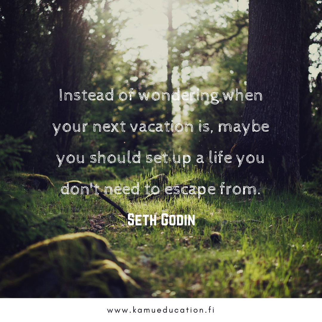 Instead of wondering when your next vacation is, maybe you should set up a life you don't need to escape from..png