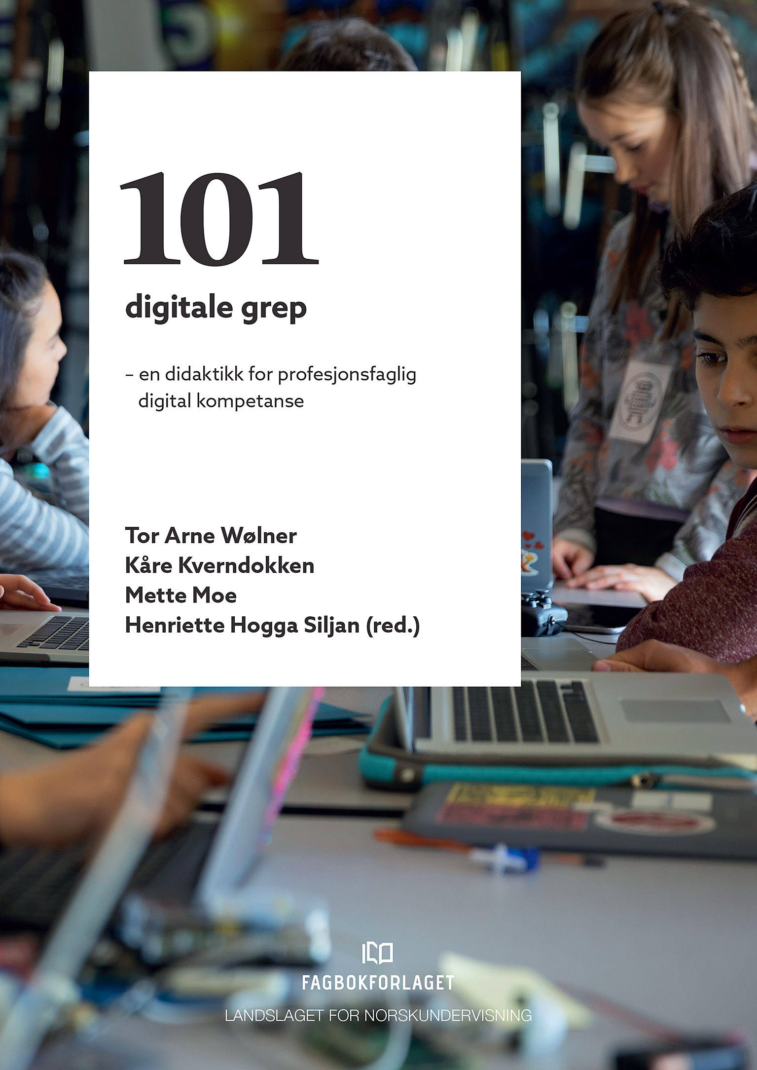 101 digitale grep  , av Tor Arne Wølner, Kåre Kverndokken, Mette Moe og Henriete Hoga Siljan
