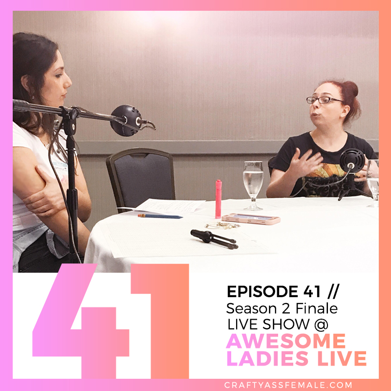 EP. 41 - Awesome Ladies Live | Crafty Ass Female