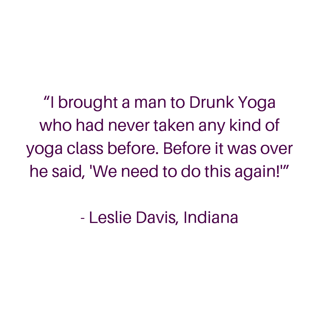 I love Eli's spirit and attitude! Drunk Yoga is so much fun! I do it every time I fly over to NYC! -Pauliina Grym, Finland (4).png