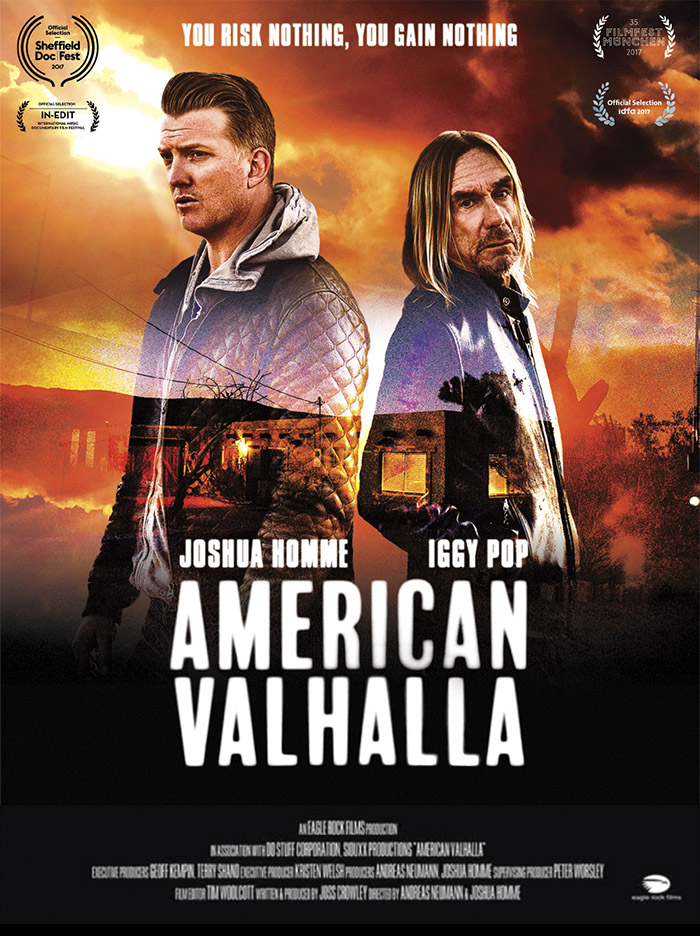 AMERICAN VALHALLA - American Valhalla tells the story of an extraordinary musical collaboration between two mavericks of American rock: Iggy Pop and Queens of the Stone Age front-man, Joshua Homme, who along with Andreas Neumann co-directed the film. The result was one of the best albums of 2016: Iggy's