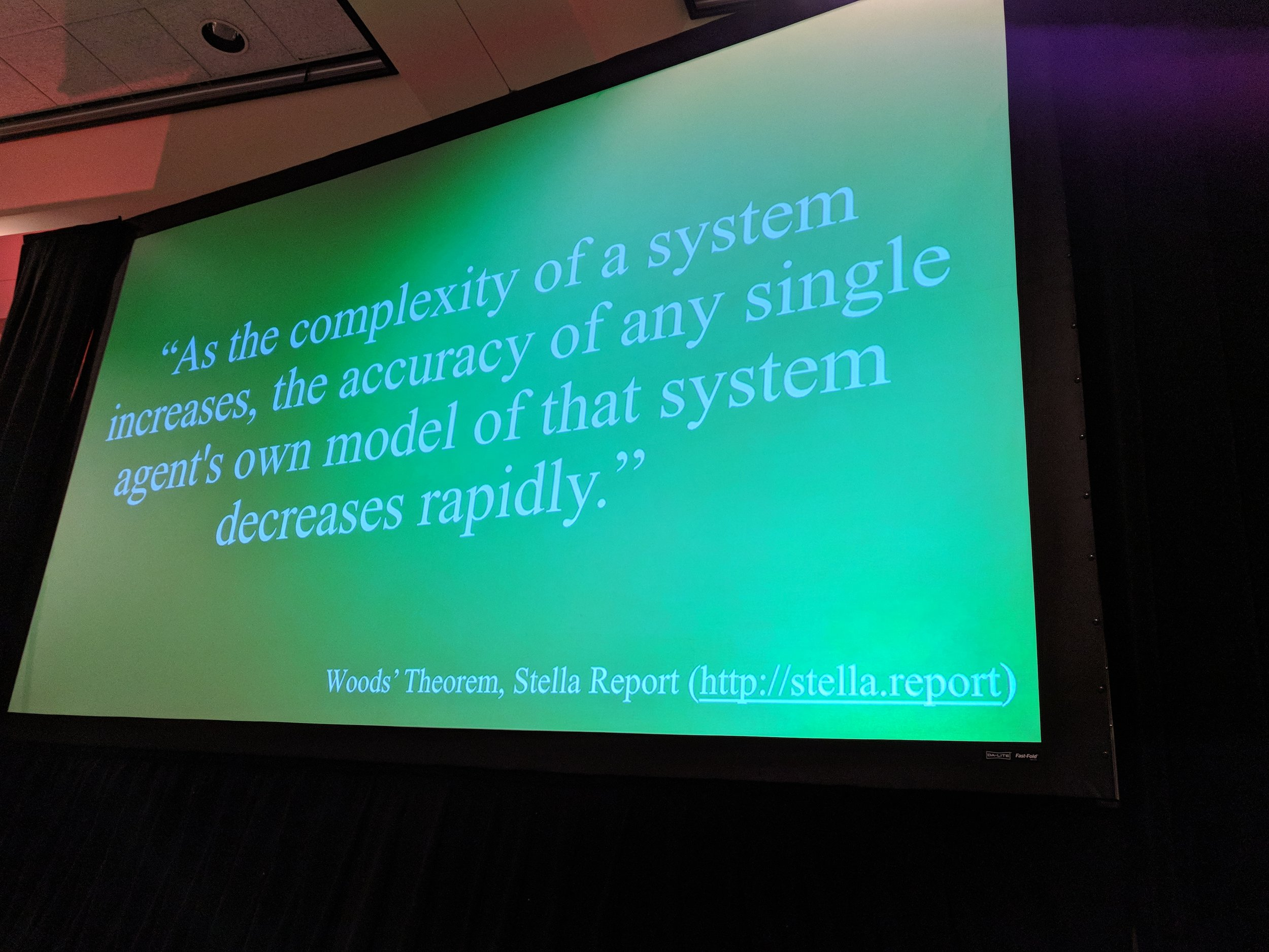 """""""As the complexity of a system increases, the accuracy of any single agent's own model of that system decreases rapidly."""" -- http://stella.report"""