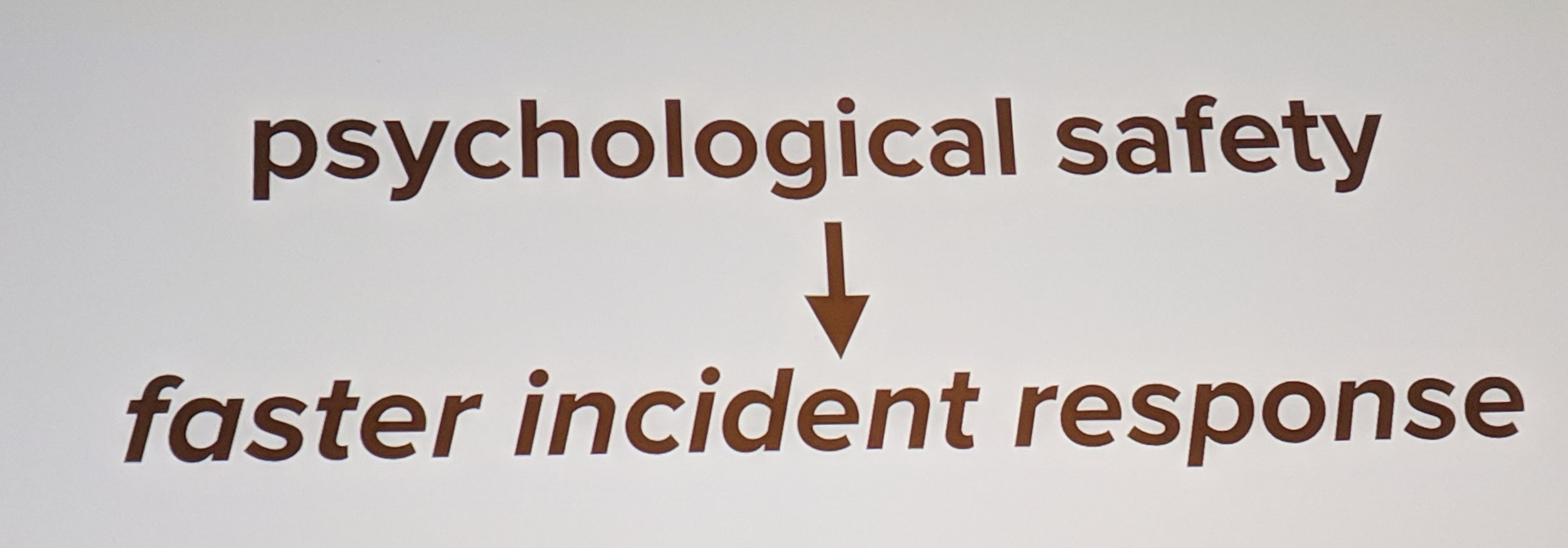 "Psychological safety leads to faster incident response. From Logan McDonald's SRECon talk, "" Optimizing for Learning""."