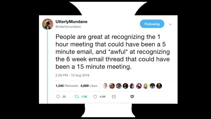 "People are great at recognising meetings that could have been emails, but they're awful at recognising long email threads that could have been resolved in a 15 minute meeting.    I think this is really true. I've seen this a lot, where the thing that was missing was one person (often a TPM because TPMs are geniuses) wading into a situation all ""ok, look, tell me what's done and what's not done?"" and asking questions until people are moving again.     That's a skill anyone can learn, by the way. I always see these lists going around like ""Top ten technologies we're hiring for in 2019"" or whatever? Yeah, machine learning and cloud computing and etc are great, but I'm calling it: the #1 technology skill we should be hiring for is the ability to talk to other humans.     Because talking to other humans is the only way things get finished."