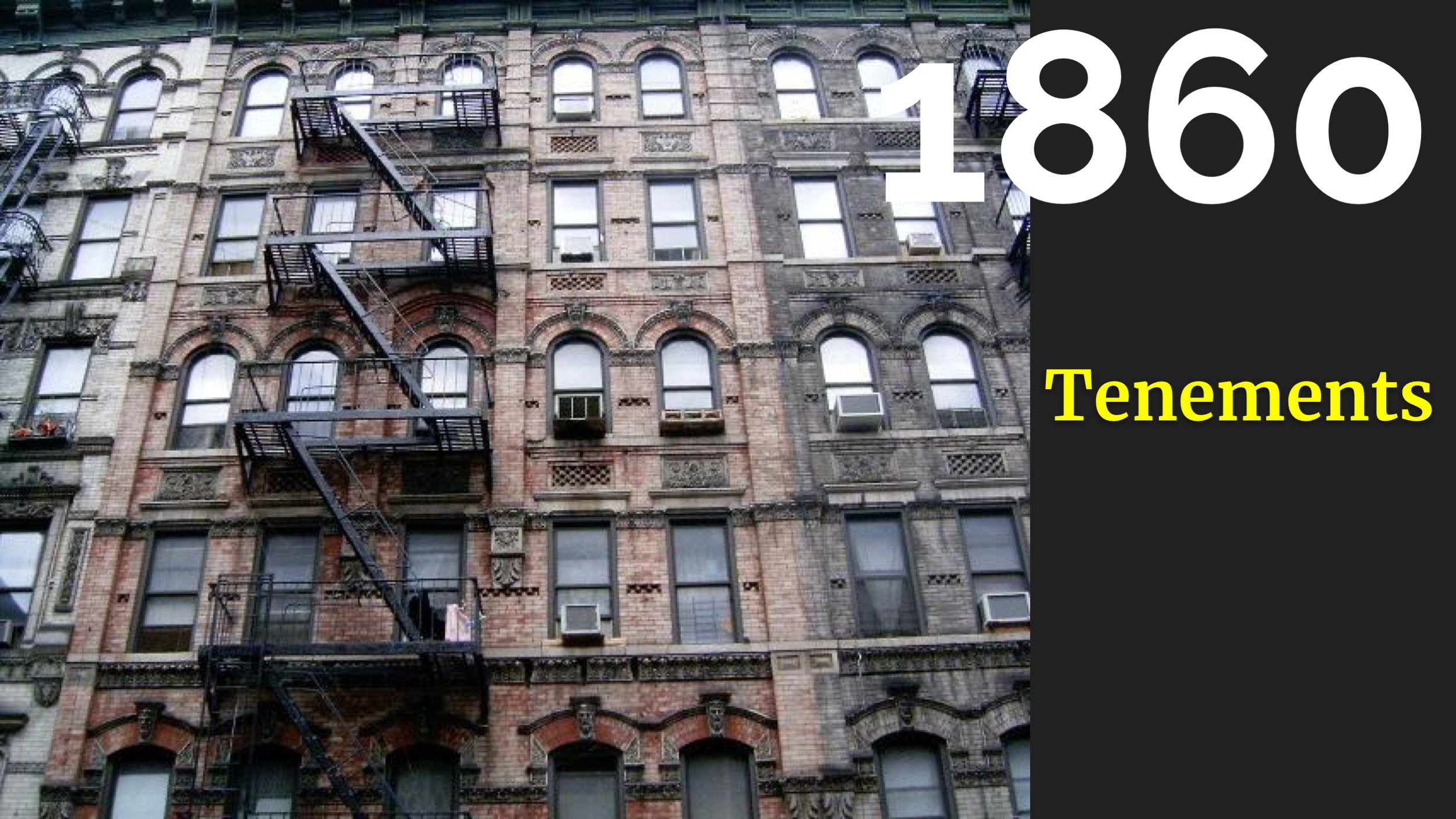 Let's jump forward 25 years and talk about tenements. Tenements were extremely dense, extremely terrible housing. I'd read about tenements but hasn't realised the scale of them. In the 1860s, nearly 500 thousand people -- more than half the city -- lived in tenements.     The population of New York City  doubled   every decade  between 1800 and 1880. Maybe you've seen this with teams and software systems: when you grow rapidly, you can build some culture problems and some technical debt. This was certainly the case here. Landlords made more accommodation by splitting big rooms into many smaller ones, mostly with no light or ventilation. These were really awful places to live. They were crime riddled, filthy and filled with disease. Every report about them mentioned that they were fire traps.     In 1860, two tenement fires happened back to back.