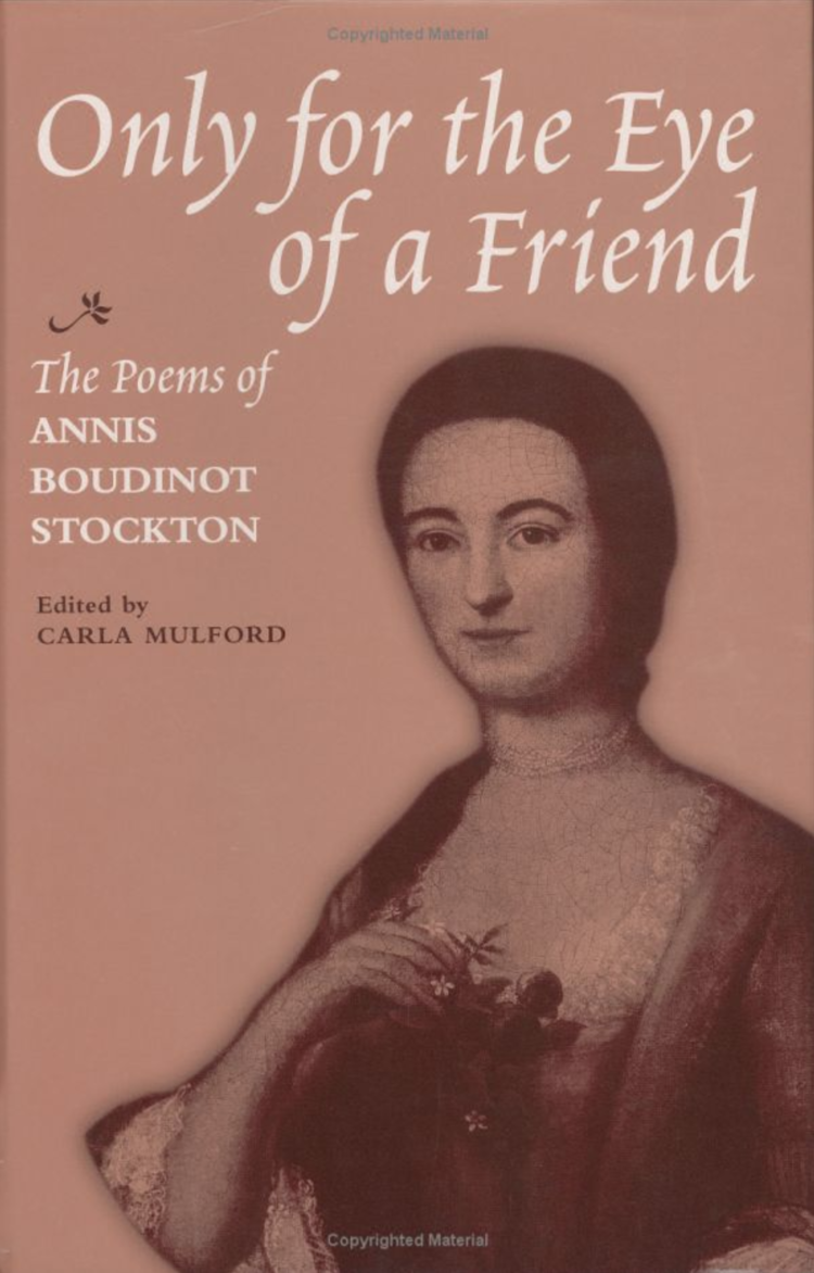 Only for the Eye of a Friend – The Poems of Annis Boudinot Stockton   Edited by Carla Mulford