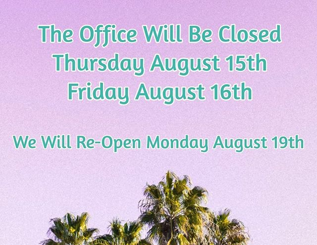 Heads Up! We will be closed August 15th and 16th!