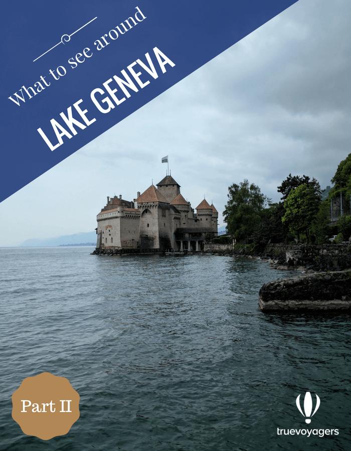 What to see around Lake Geneva part II by Truevoyagers