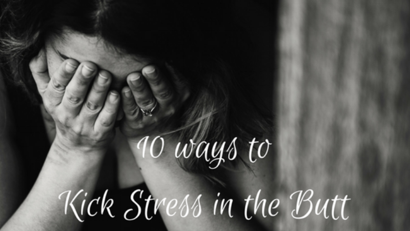 10 ways to Kick Stress in the Butt.png
