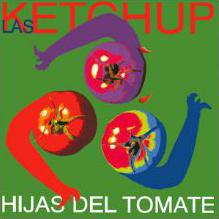 Las ketchup - Hijas del Tomate  (Escucha a Las Ketchup en Spotify)