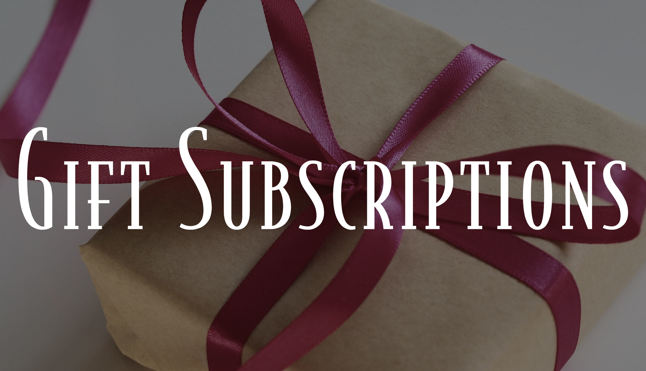 - Purchase a gift subscription for friends and family!