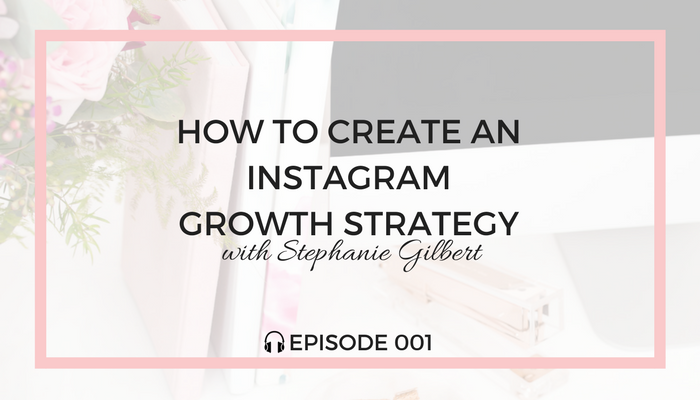 HOW-TO-CREATE-AN-INSTAGRAM-GROWTH-STRATEGY-blog-fuel-podcast-episode-001-white-700.png