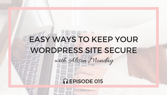 Easy-Ways-to-Keep-Your-Wordpress-Site-Secure-blog-fuel-podcast-episode-015-white.png