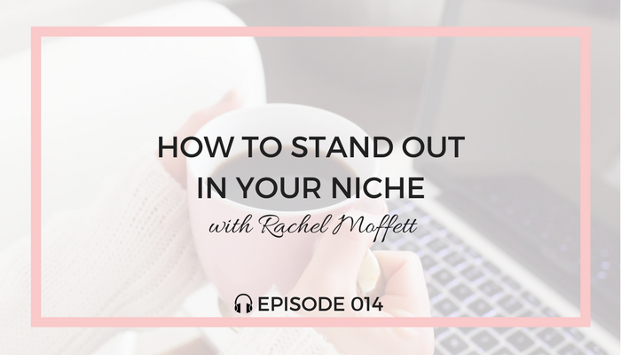How-To-Stand-Out-In-Your-Niche-blog-fuel-podcast-episode-014-white.png