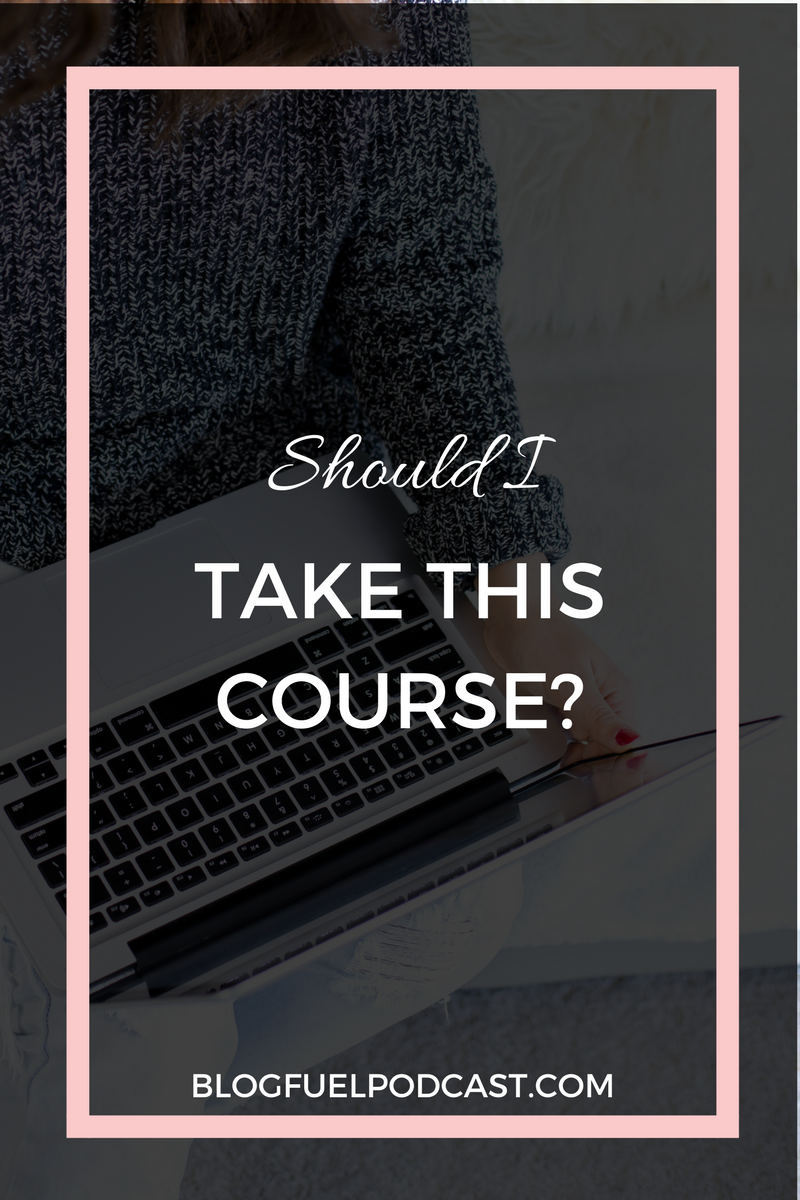 "When you are asking yourself, ""Should I take this course?"", how do you know which ones are worth the investment? Blog Fuel podcast Ep. 023 breaks down things you should consider before investing time or money into blog education."