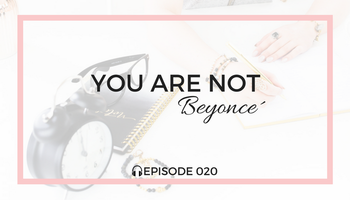 you-are-not-beyonce-time-management-blog-fuel-podcast-episode-020-white.png