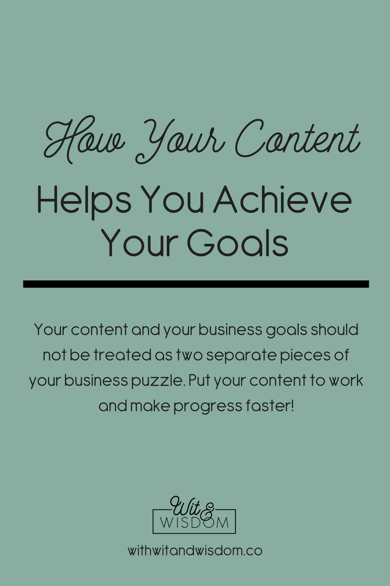 Don't think of your business goals and your content as two separate parts of your business. Your content can actually help you achieve your goals!