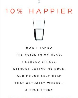 10-Happier-How-I-Tamed-the-Voice-in-My-Head-Reduced-Stress-Without-Losing-My-Edge-and-Found-Self-Help-That-Actually-Works-A-True-Story-0-274x345.jpg