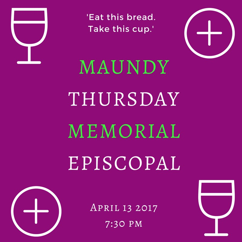 "Maundy Thursday. The day of the Last Supper. Jesus and the disciples gathered in that upper room to have a meal and so, too, shall we gather to commemorate that meal. A light supper at 6:30 with activities for children will be followed by the service at 7:30.   Maundy Thursday is about recognizing Jesus' extraordinary love for all humankind and reflecting that love ourselves. We will have washing of feet, as Jesus washed the disciples feet, and commanded that they wash others'. We will sing Ubi Caritas which is translated as ""Where charity and love are, there is God"". The service concludes, but does not end, with the stripping of the Altar. This is the first service of the Triduum - Maundy Thursday, Good Friday, and the Easter Vigil - which are considered to be a single service over three days. For anyone who has never been to any of the Triduum services, we cannot recommend it enough to deepen your understanding of Holy Week, and to heighten the joy of the resurrection on Easter Day."