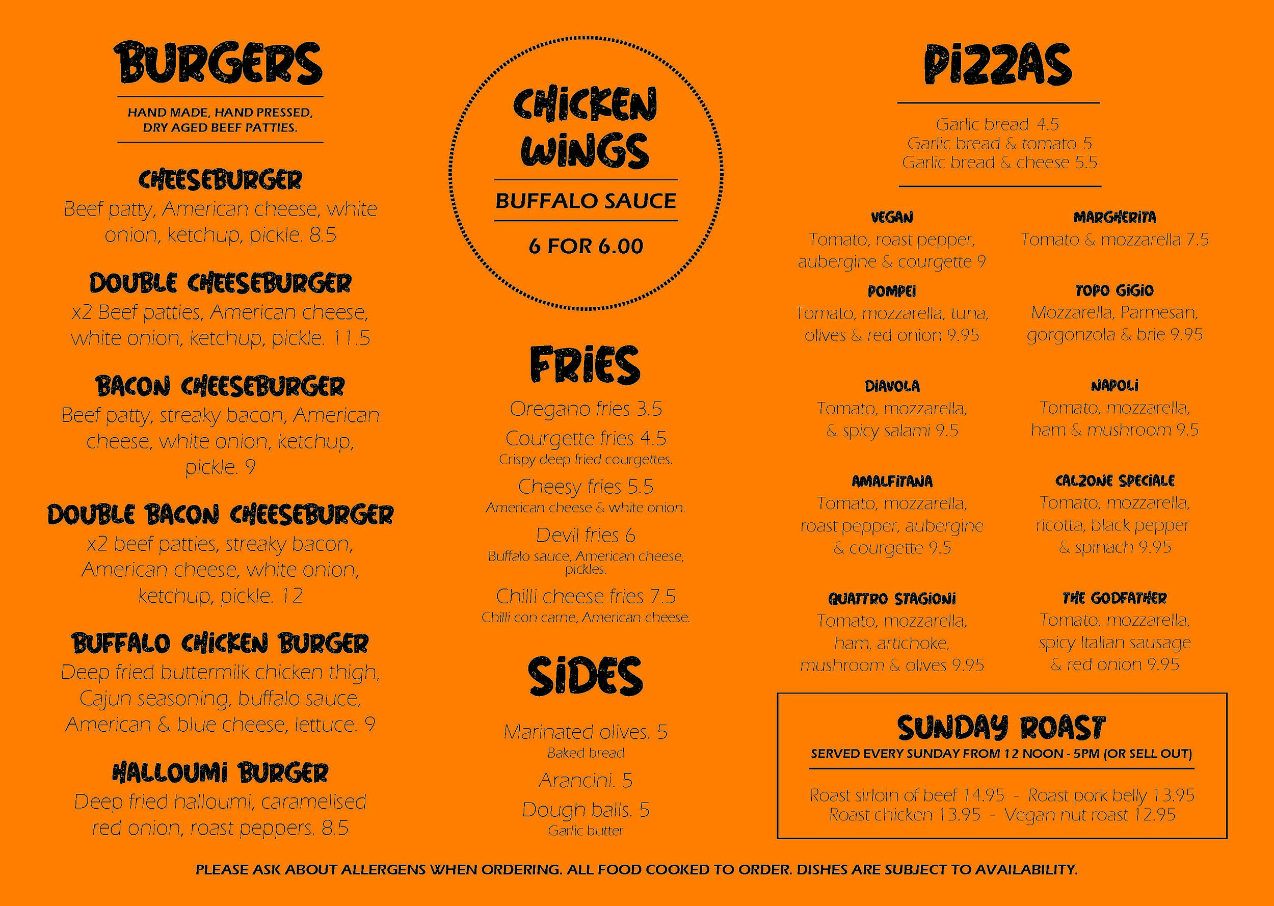 MONDAY NIGHT:  PIZZAS ONLY 6-9 PM.   TUESDAY TO SATURDAY:  FULL MENU.   SUNDAYS:  ROASTS & PIZZAS UNTIL 4:30 PM.