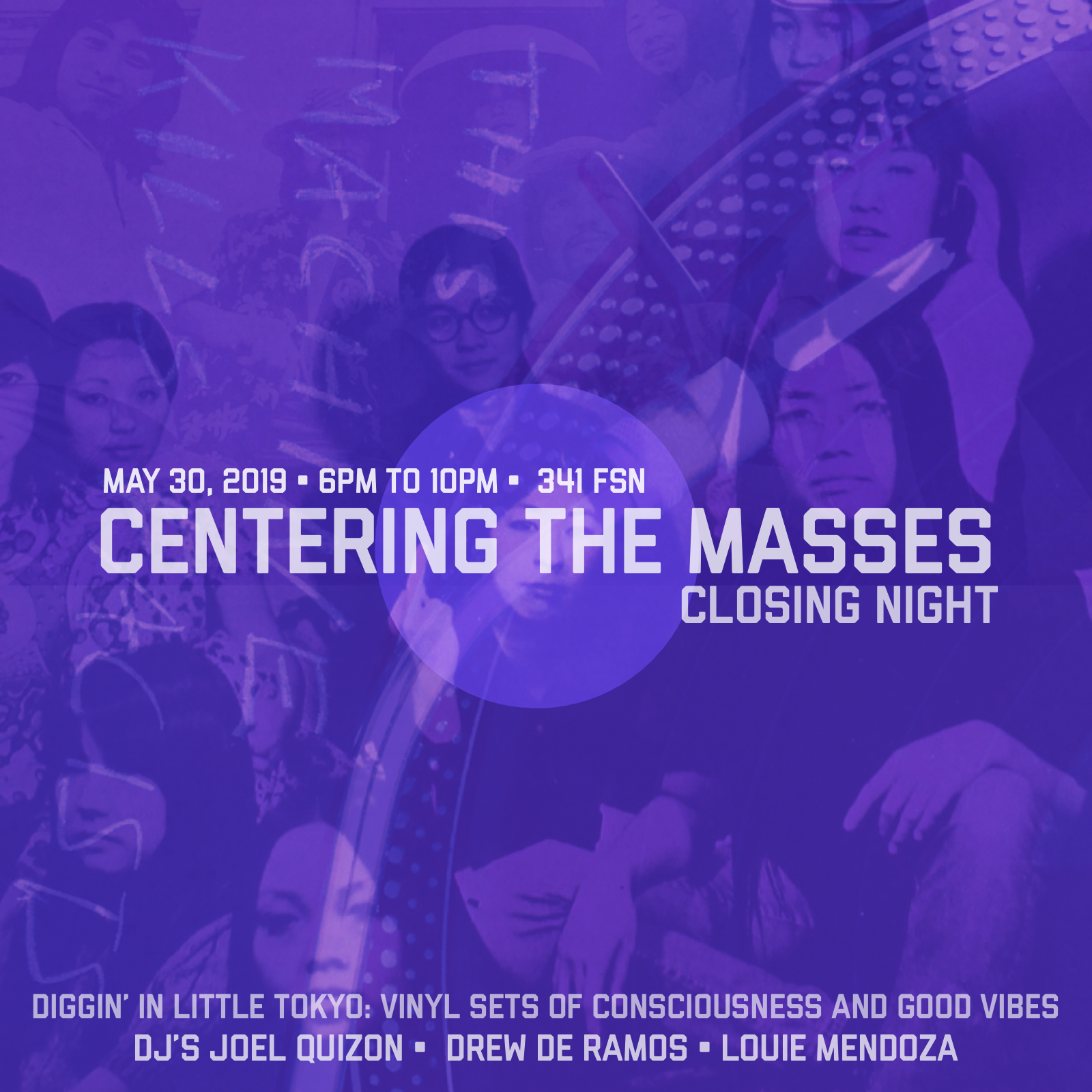 """CENTERING THE MASSES Closing Night  Diggin' In Little Tokyo Thursday, May 30, 2019 