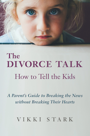 The Divorce Talk: How to Tell the Kids by Vikki Stark