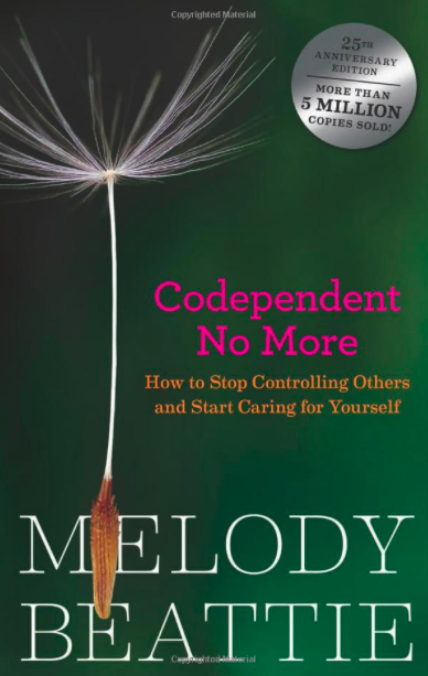 Codependent No More: How to Stop Controlling Others and Start Caring for Yourself  by Melody Beatty. Hazelden, 1986.