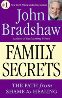 Family Secrets: The Path from Shame to Healing  by John Bradshaw. Bantam Books, 1995.