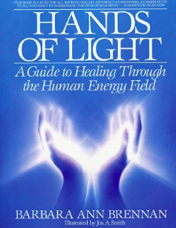 Hands of Light: A Guide to Healing Through the Human Energy Field  by Barbara Brennan. Bantam Books, 1987.