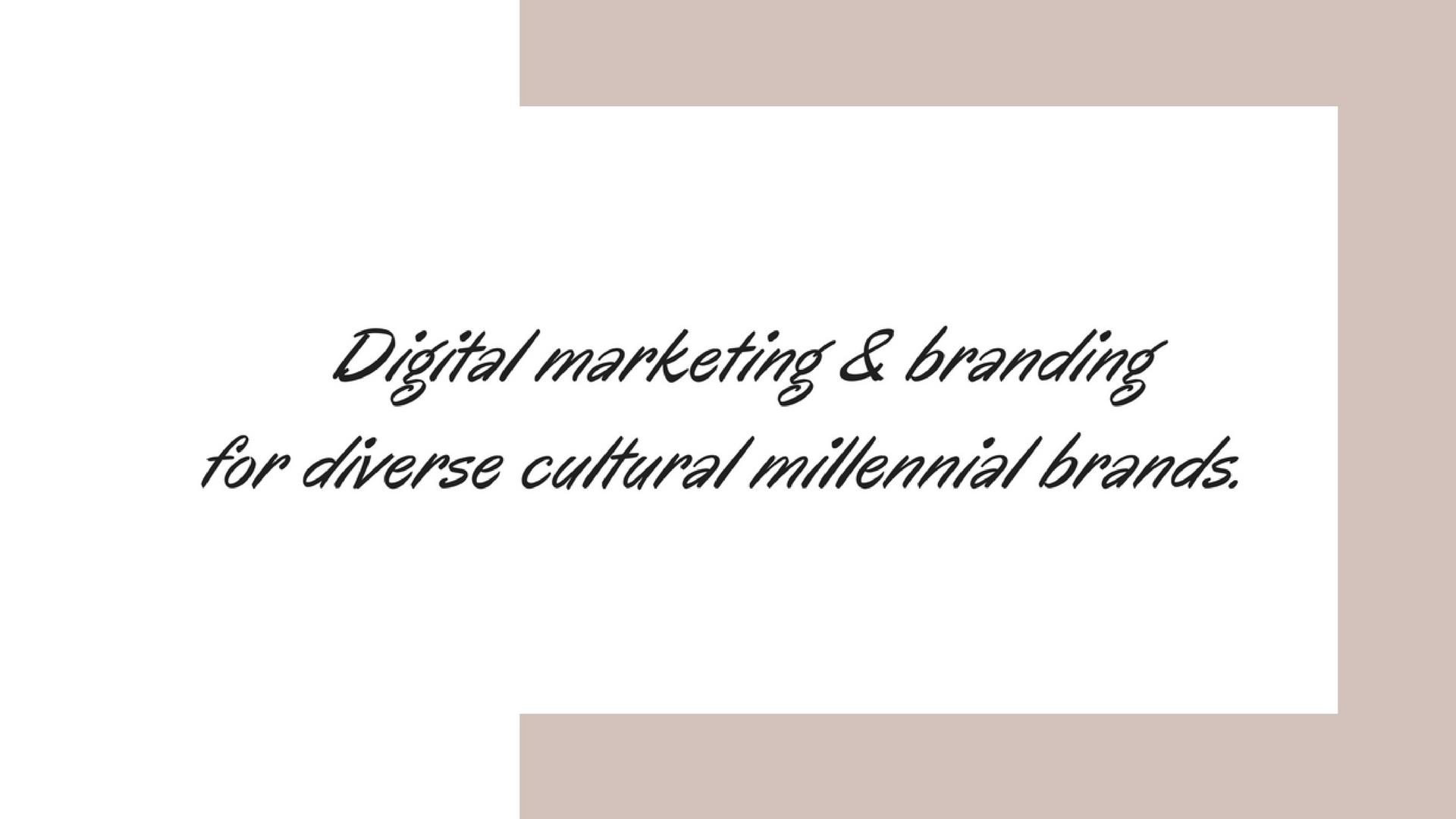 Digital marketing & branding for diverse cultural millennial brands.CONTACT.png